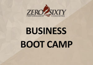 Business Boot Camp Zero2Sixty Performance Coaching