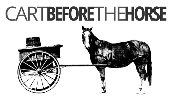Is Your Cart Before Your Horse?